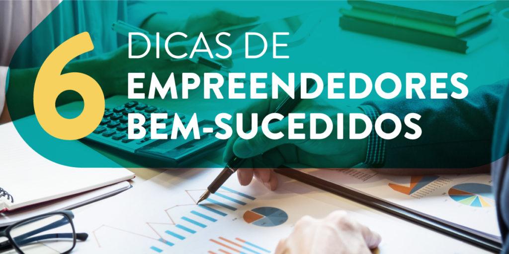6 dicas de empreendedores bem-sucedidos
