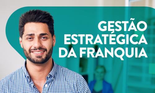 Franquia: como fazer a Gestão Estratégica?
