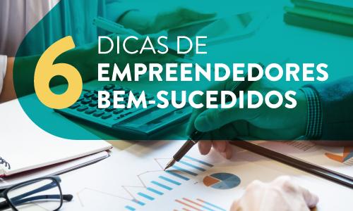 Empreendedores bem-sucedidos: 6 dicas para se tornar um.